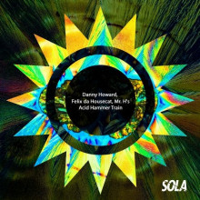 Danny Howard, Felix Da Housecat, MR H's - Acid Hammer Train (Sola)