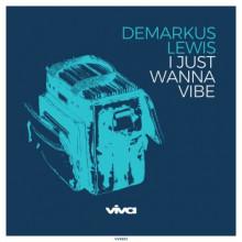 Demarkus Lewis - I Just Wanna Vibe (Viva)