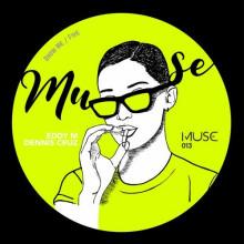 Eddy M, Dennis Cruz - Show Me / Five (MUSE)
