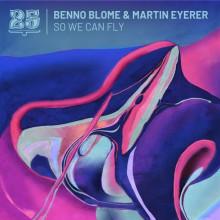 Martin Eyerer, Benno Blome -  So We Can Fly (Bar 25 Music)