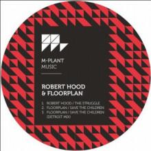 Robert Hood & Floorplan - The Struggle / Save the Children (M-Plant)