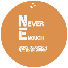 Boris Dlugosch & Roisin Murphy - Never Enough (Peppermint Jam)