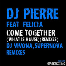 DJ Pierre, Felicia - Come Together (What Is House?) [Remixes] (Street King)