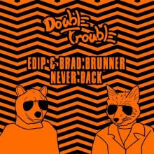 EdiP, Brad Brunner - Never Back (Double Trouble)