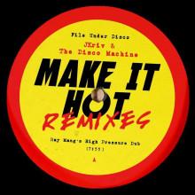 Jkriv & The Disco Machine - Make It Hot Remixes (File Under Disco)