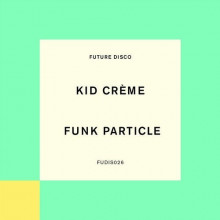 Kid Creme - Funk Particle (Extended Mix) (Future Disco)