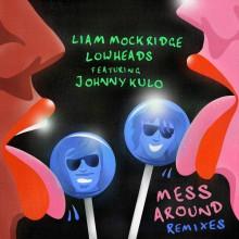 Liam Mockridge, Lowheads - Mess Around (Remixes) (Get Physical)
