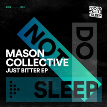 Mason Collective - Just Bitter EP (Do Not Sleep)