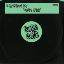 & My Mother Say - Happy After (Sure Cuts)