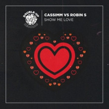 Robin S, CASSIMM - Show Me Love (CASSIMM's 2020 Mix) (Double-Up)Robin S, CASSIMM - Show Me Love (CASSIMM's 2020 Mix) (Double-Up)