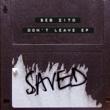 Seb Zito - Don't Leave EP (Saved)