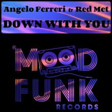 Angelo Ferreri, Red Met - Down With You (Mood Funk)