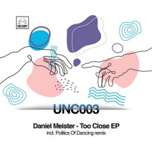 Daniel Meister - Too Close EP (UNCANNY)