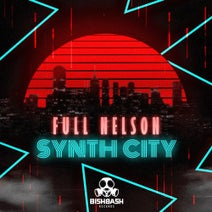 Full Nelson - Synth City (Bish Bash)