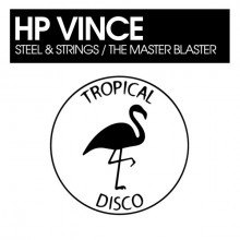 HP Vince - Steel & Strings / The Master Blaster (Tropical Disco)