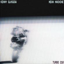 Kenny Glasgow - Mean Machine (Turbo)