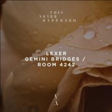 Lexer - Gemini Bridges / Room 4242 (This Never Happened)