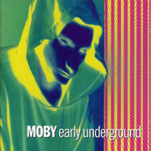 Moby - Early Underground (Nstinct)