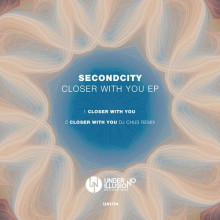 Secondcity - Closer With You EP (Under No Illusion)