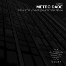 Metro Dade - The Andor Voyage (Ramon Tapia Remix) (Say What?)