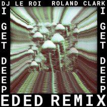 DJ Le Roi, Roland Clark - I Get Deep (Ed Ed Remix)  (Get Physical Music)