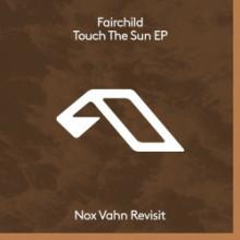 Fairchild - Touch The Sun (Nox Vahn Revisit) (Anjunadeep)