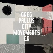 Greg Paulus - City Movements EP (Freerange)