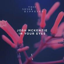 Josh Mckenzie - In Your Eyes (This Never Happened)