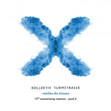 Kollektiv Turmstrasse - Rebellion Der Traumer X: The 10th Anniversary Remixes Part 2 (Connaisseur)