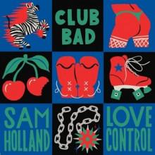Sam Holland - Love Control EP (Club Bad)