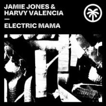 Jamie Jones & Harvy Valencia - Electric Mama (Hottrax)