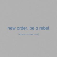 New Order - Be a Rebel [Remixes Pt. 1] (Mute)