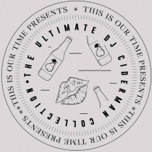DJ Ciderman - The Ultimate DJ Ciderman Collection (This Is Our Time)