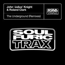 Dj John 'Julius' Knight & Roland Clark - The Underground (Remixes) (Soulfuric Trax)