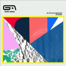 Groove Armada & Nick Littlemore - Get Out On The Dancefloor (The Remixes)