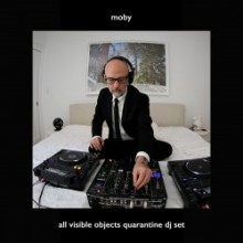 Moby - All Visible Objects (Quarantine DJ Set) (Little Idiot)