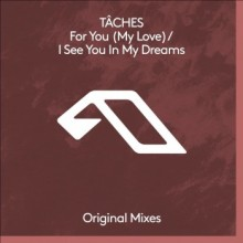 Taches - For You (My Love) / I See You In My Dreams (Anjunadeep)Taches - For You (My Love) / I See You In My Dreams (Anjunadeep)