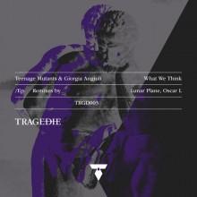 Teenage Mutants, Giorgia Angiuli - What We Think The Remixes Part One (TRAGEDIE)