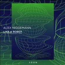Alex Niggemann - Like a Robot (Aeon)