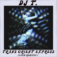 DJ T. - Trans Orient Express (Album Remixes I) (Get Physical Music)