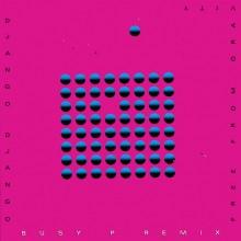 Django Django - Free From Gravity (Busy P Remix) (Because Music)