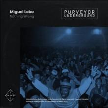 Miguel Lobo - Nothing Wrong (Purveyor Underground)