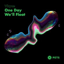 Vhyce - One Day We'll Float (Pets)
