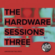 And - The Hardware Sessions Three (AnD)