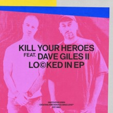 Kill Your Heroes & Dave Giles II - Locked In (Snatch!)