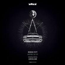 Robin Fett - Maybe So EP (Moan)