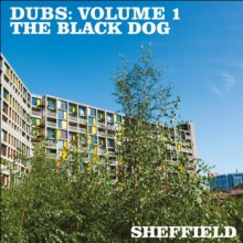 The Black Dog - Dubs Volume 1: Sheffield (Dust Science)