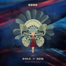 Dole & Kom - Something Quiet (3000 Grad)