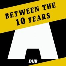 VA - Between The 10 Years (Acker Dub)