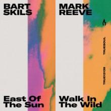 Bart Skils & Mark Reeve - East of the Sun / Walk in the Wild (Truesoul)